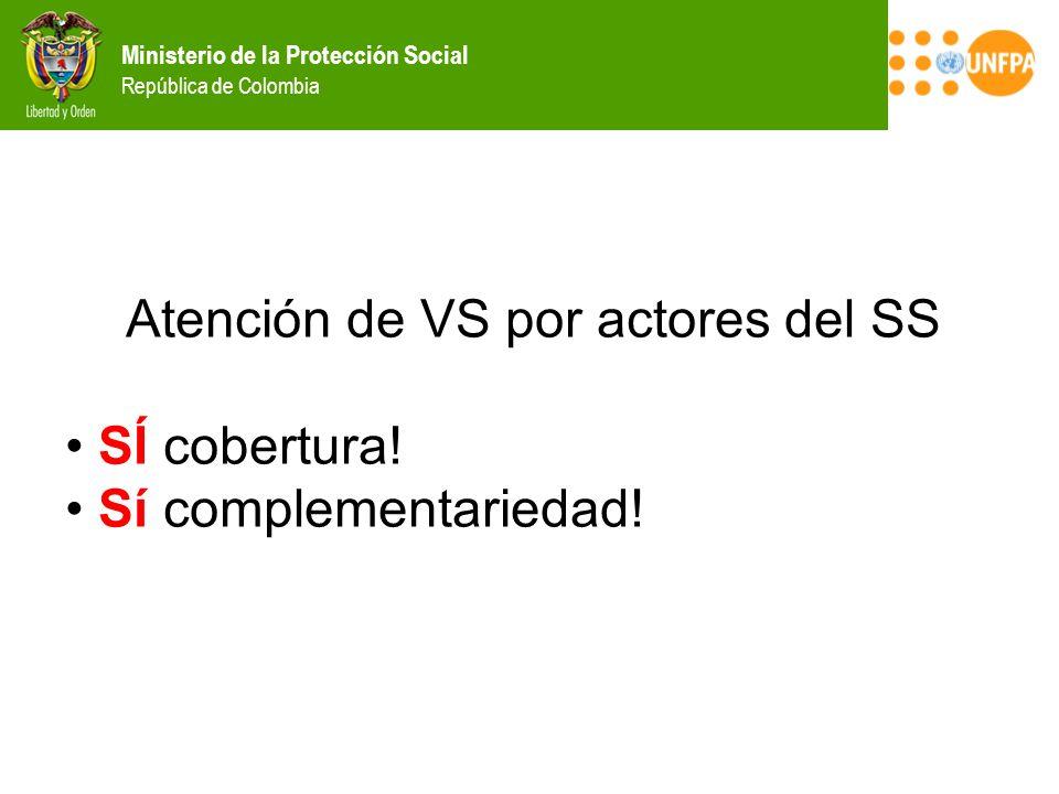 Ministerio de la Protección Social República de Colombia Atención de VS por actores del SS SÍ cobertura! Sí complementariedad!