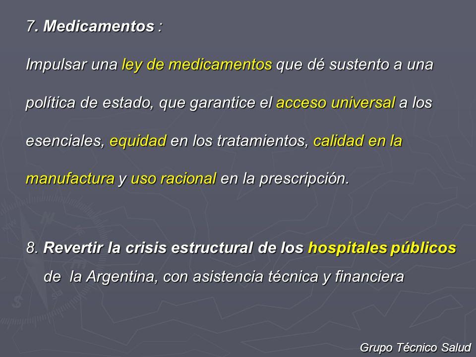 7. Medicamentos : Impulsar una ley de medicamentos que dé sustento a una política de estado, que garantice el acceso universal a los esenciales, equid