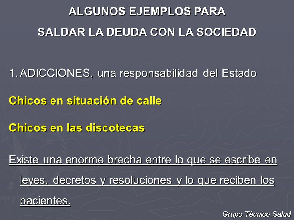 ALGUNOS EJEMPLOS PARA SALDAR LA DEUDA CON LA SOCIEDAD 1.ADICCIONES, una responsabilidad del Estado Chicos en situación de calle Chicos en las discotec