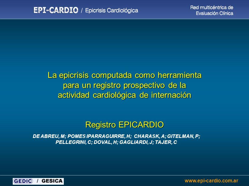 www.epi-cardio.com.ar La epicrisis computada como herramienta para un registro prospectivo de la actividad cardiológica de internación Registro EPICAR