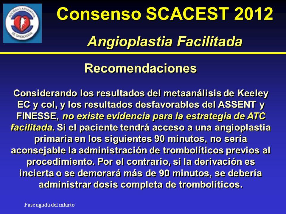 Fase aguda del infarto Recomendaciones Considerando los resultados del metaanálisis de Keeley EC y col, y los resultados desfavorables del ASSENT y FINESSE, no existe evidencia para la estrategia de ATC facilitada.