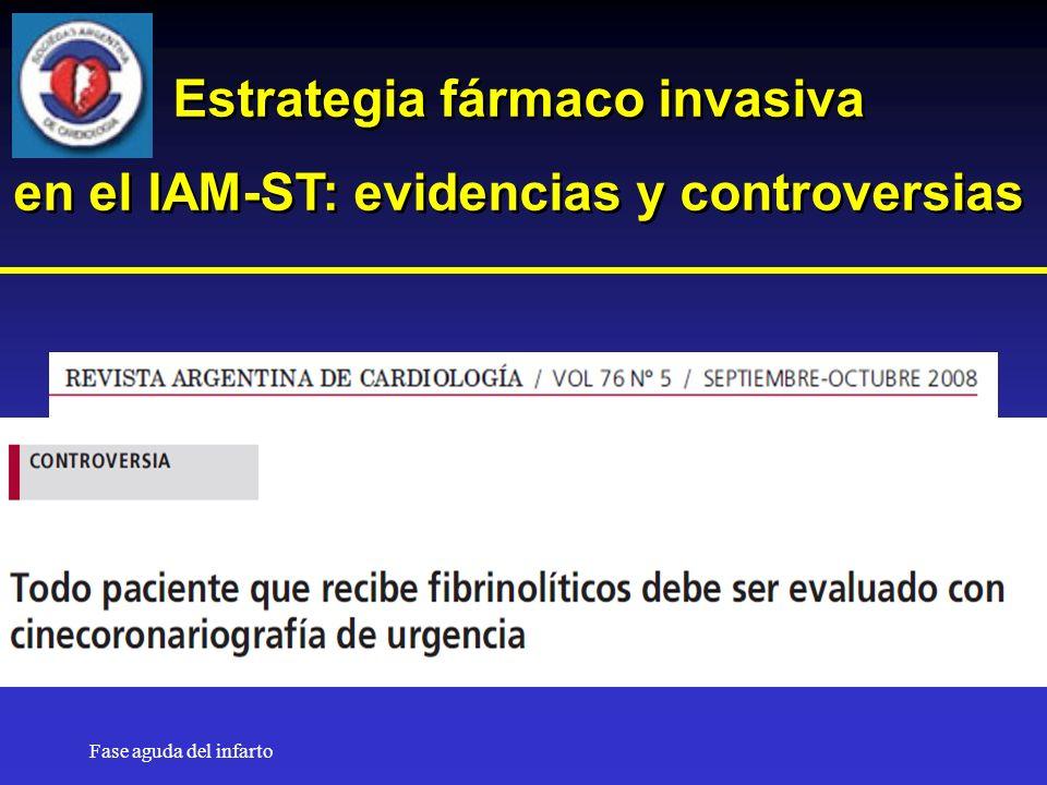 Fase aguda del infarto Estrategia fármaco invasiva en el IAM-ST: evidencias y controversias Estrategia fármaco invasiva en el IAM-ST: evidencias y controversias