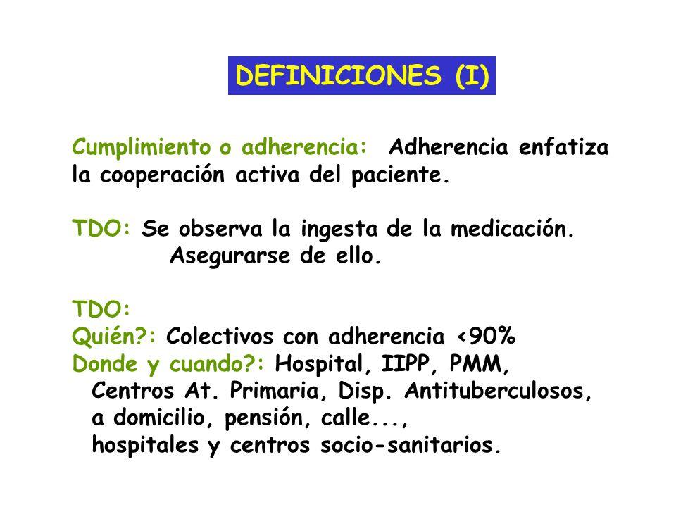 DEFINICIONES (I) Cumplimiento o adherencia: Adherencia enfatiza la cooperación activa del paciente. TDO: Se observa la ingesta de la medicación. Asegu