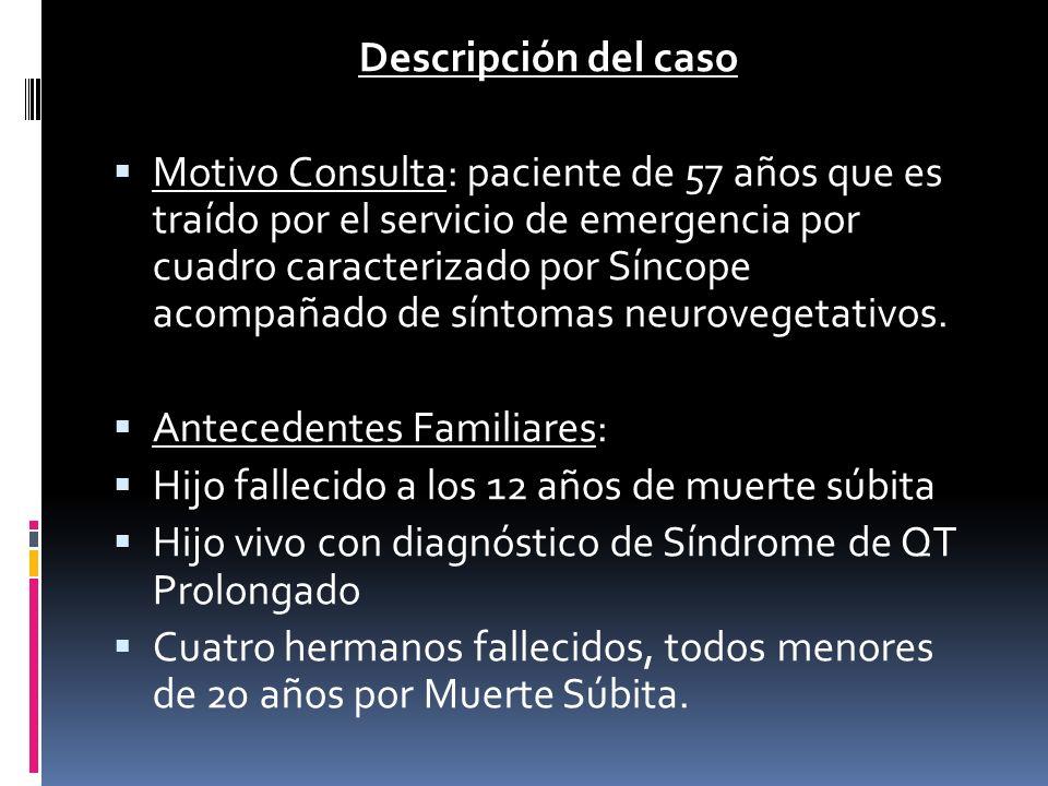 Descripción del caso Motivo Consulta: paciente de 57 años que es traído por el servicio de emergencia por cuadro caracterizado por Síncope acompañado