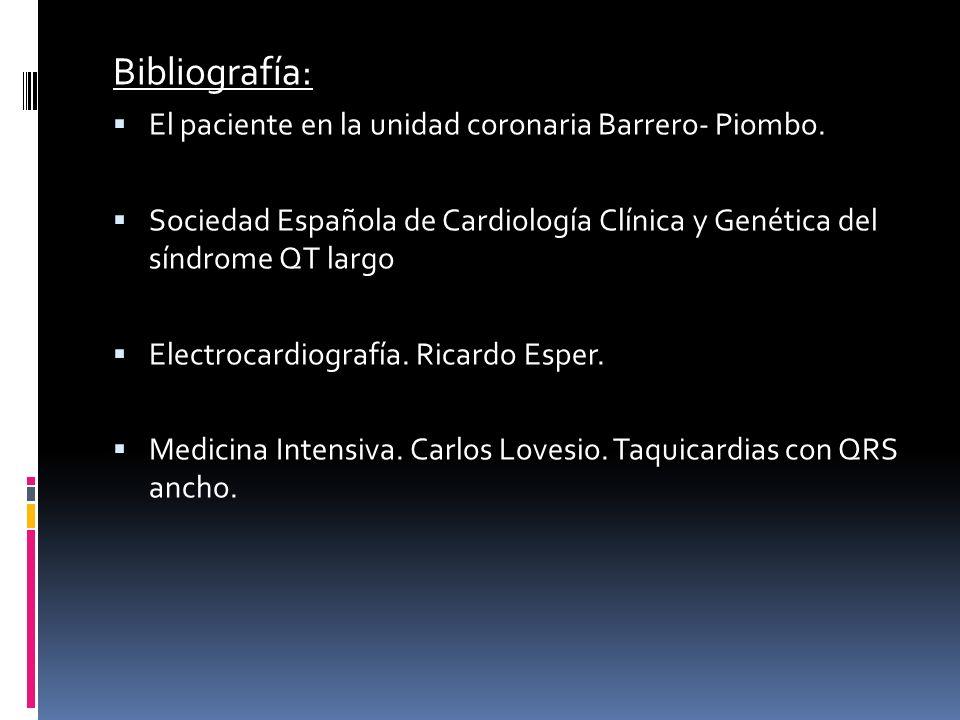 Bibliografía: El paciente en la unidad coronaria Barrero- Piombo. Sociedad Española de Cardiología Clínica y Genética del síndrome QT largo Electrocar