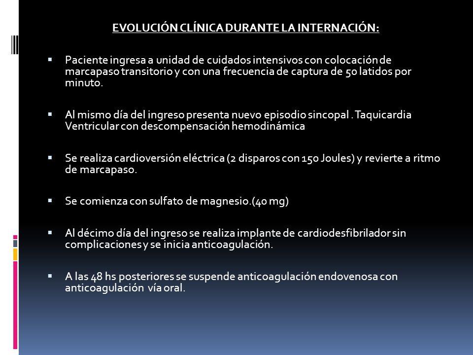 EVOLUCIÓN CLÍNICA DURANTE LA INTERNACIÓN: Paciente ingresa a unidad de cuidados intensivos con colocación de marcapaso transitorio y con una frecuenci