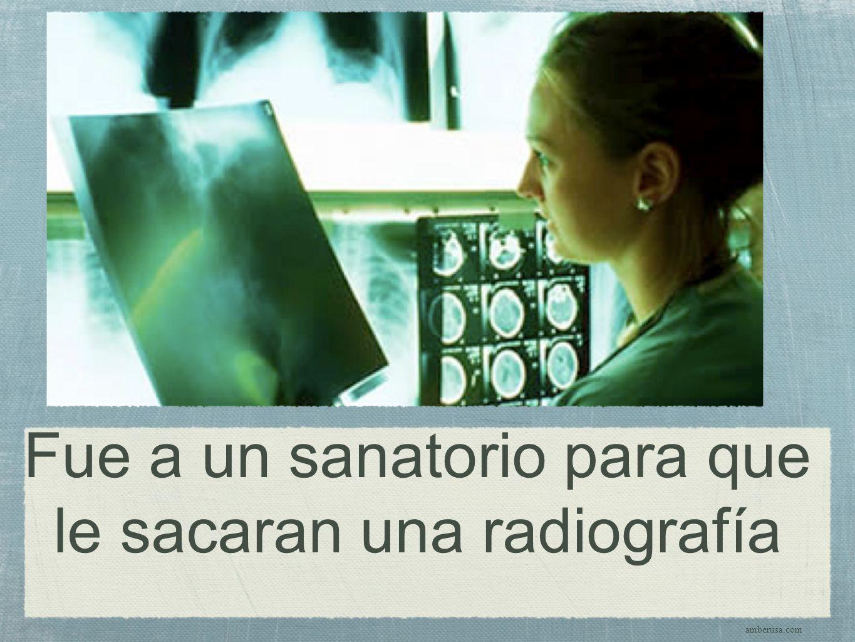 Fue a un sanatorio para que le sacaran una radiografía amberusa.com