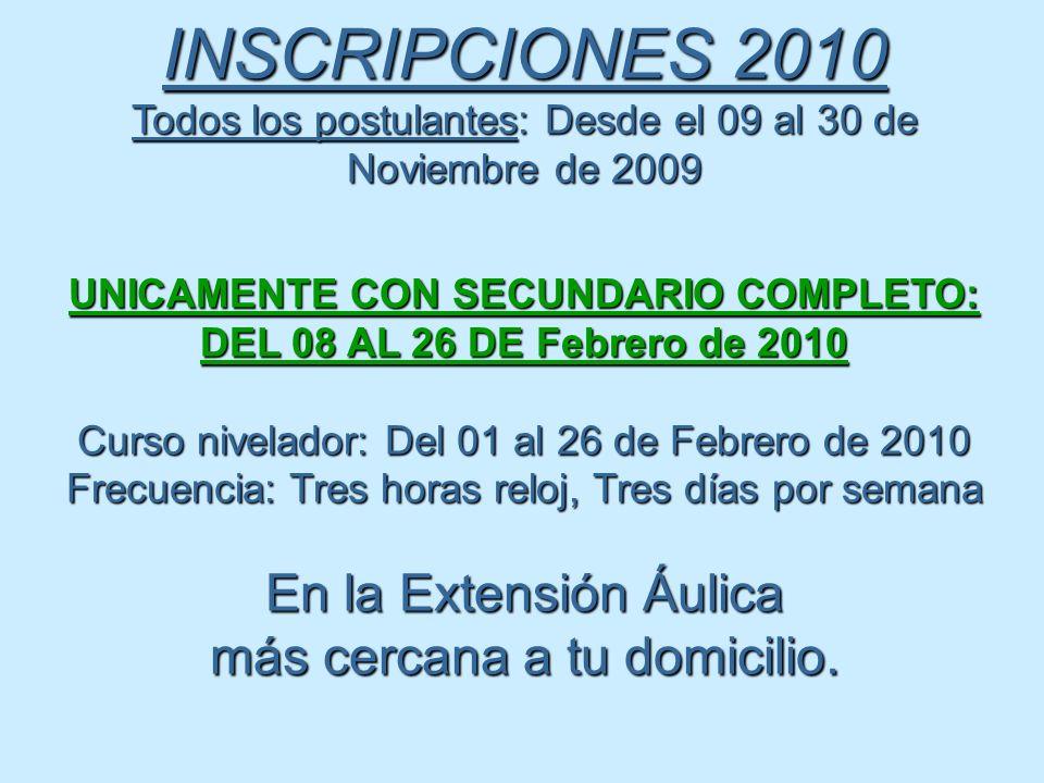 INSCRIPCIONES 2010 Todos los postulantes: Desde el 09 al 30 de Noviembre de 2009 UNICAMENTE CON SECUNDARIO COMPLETO: DEL 08 AL 26 DE Febrero de 2010 C