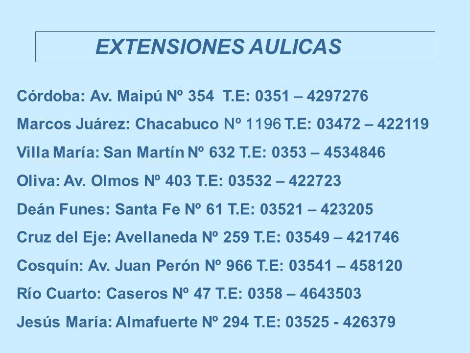 EXTENSIONES AULICAS Córdoba: Av. Maipú Nº 354 T.E: 0351 – 4297276 Marcos Juárez: Chacabuco Nº 1196 T.E: 03472 – 422119 Villa María: San Martín Nº 632