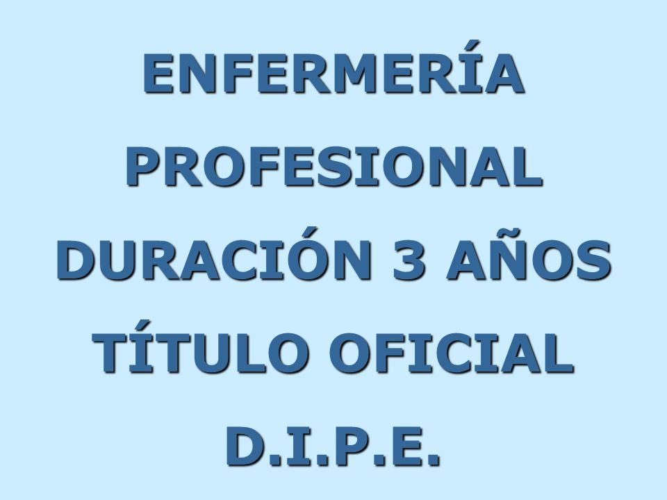 ENFERMERÍA PROFESIONAL DURACIÓN 3 AÑOS TÍTULO OFICIAL D.I.P.E.