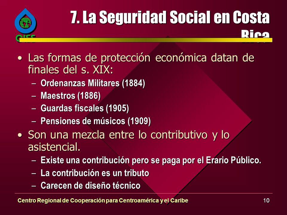 Centro Regional de Cooperación para Centroamérica y el Caribe10 7. La Seguridad Social en Costa Rica Las formas de protección económica datan de final