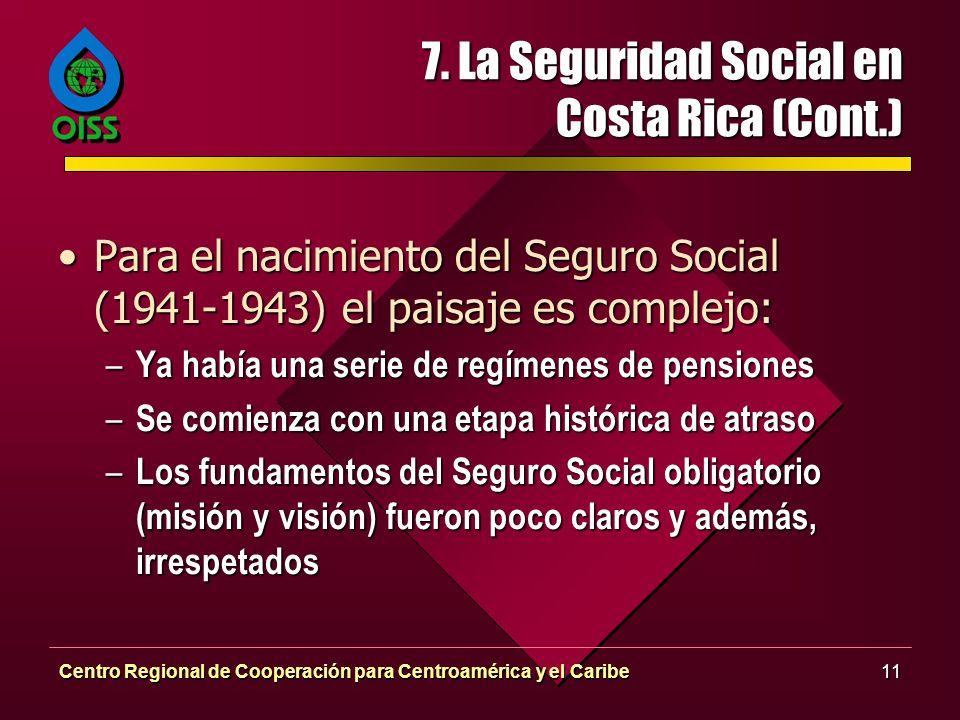 Centro Regional de Cooperación para Centroamérica y el Caribe11 7. La Seguridad Social en Costa Rica (Cont.) Para el nacimiento del Seguro Social (194