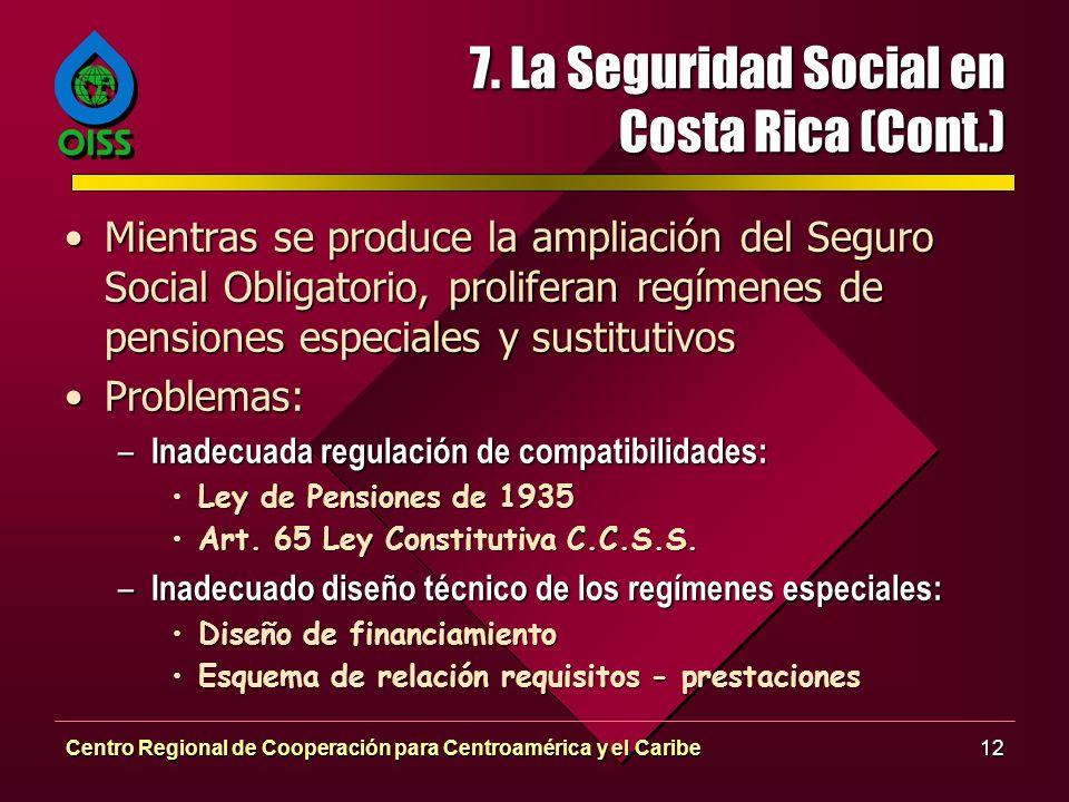 Centro Regional de Cooperación para Centroamérica y el Caribe12 7. La Seguridad Social en Costa Rica (Cont.) Mientras se produce la ampliación del Seg