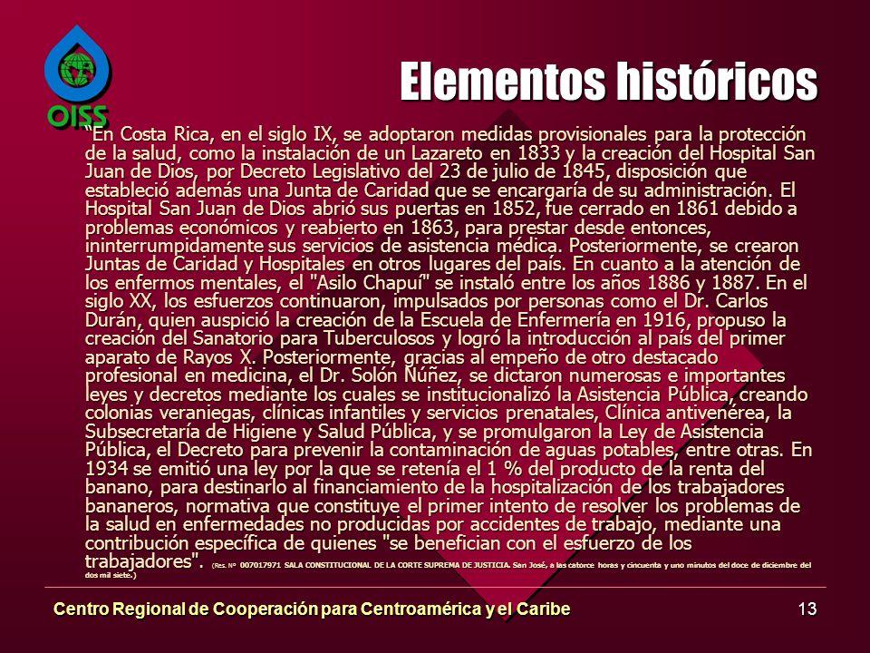 Centro Regional de Cooperación para Centroamérica y el Caribe13 Elementos históricos En Costa Rica, en el siglo IX, se adoptaron medidas provisionales