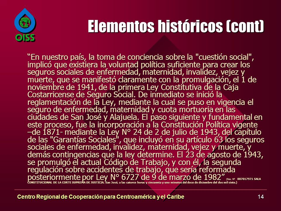 Centro Regional de Cooperación para Centroamérica y el Caribe14 Elementos históricos (cont) En nuestro país, la toma de conciencia sobre la