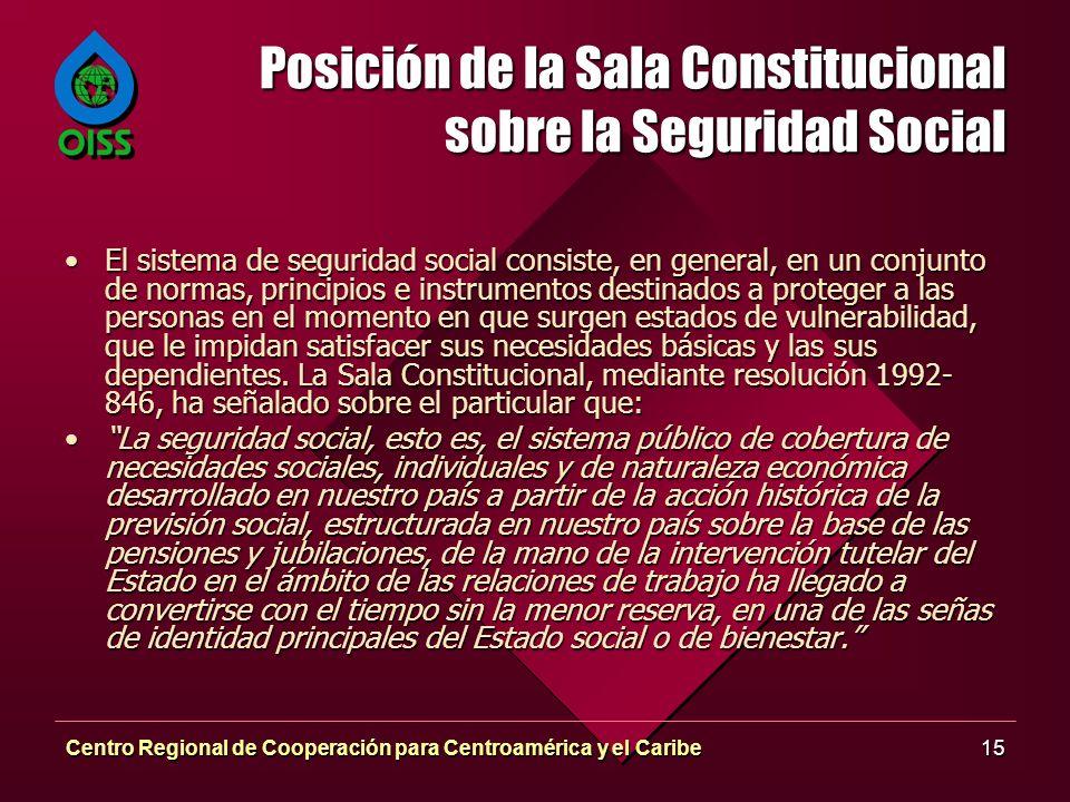Centro Regional de Cooperación para Centroamérica y el Caribe15 Posición de la Sala Constitucional sobre la Seguridad Social El sistema de seguridad s