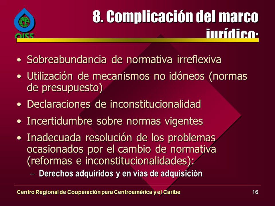 Centro Regional de Cooperación para Centroamérica y el Caribe16 8. Complicación del marco jurídico: Sobreabundancia de normativa irreflexivaSobreabund