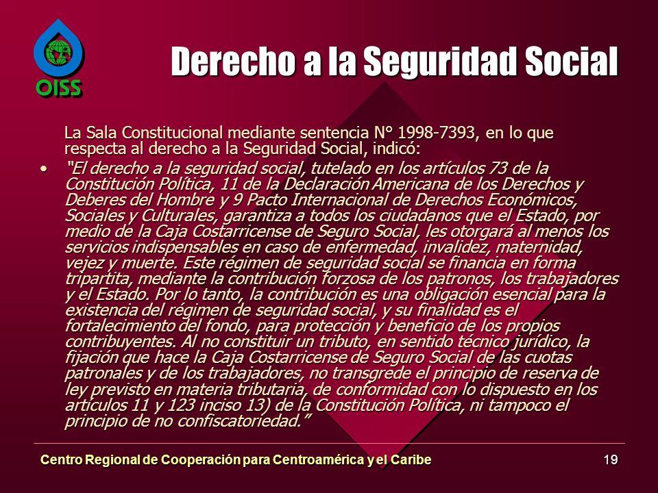 Centro Regional de Cooperación para Centroamérica y el Caribe19 Derecho a la Seguridad Social La Sala Constitucional mediante sentencia N° 1998-7393,