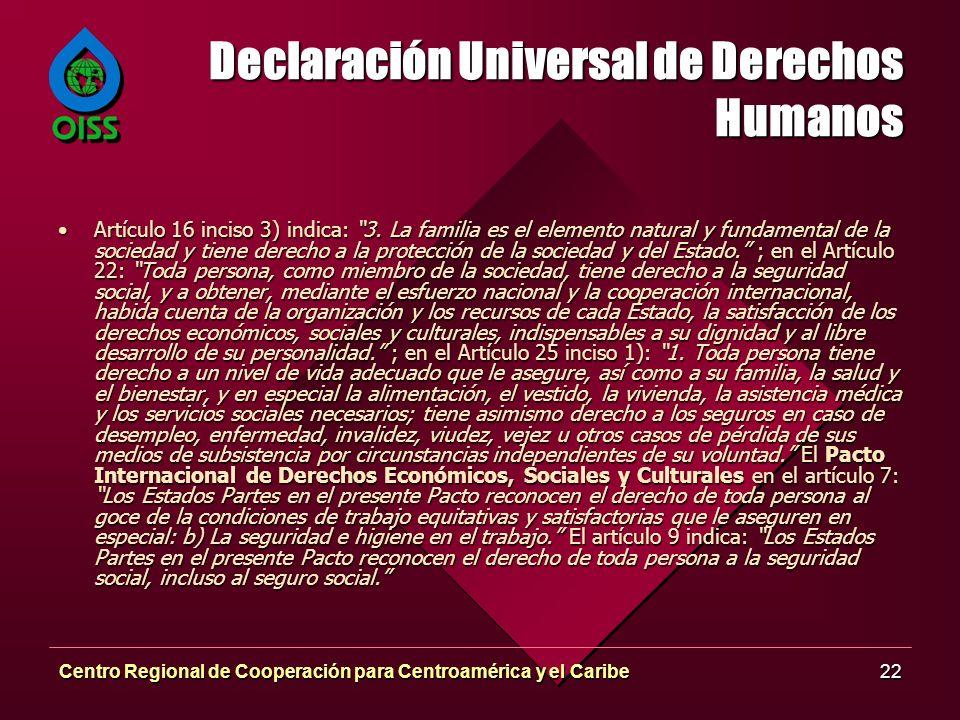 Centro Regional de Cooperación para Centroamérica y el Caribe22 Declaración Universal de Derechos Humanos Artículo 16 inciso 3) indica: 3. La familia