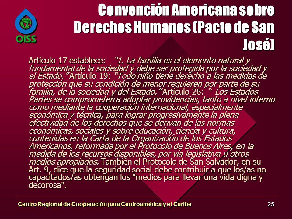 Centro Regional de Cooperación para Centroamérica y el Caribe25 Convención Americana sobre Derechos Humanos (Pacto de San José) Artículo 17 establece: 1.