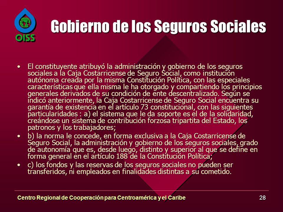 Centro Regional de Cooperación para Centroamérica y el Caribe28 Gobierno de los Seguros Sociales El constituyente atribuyó la administración y gobiern