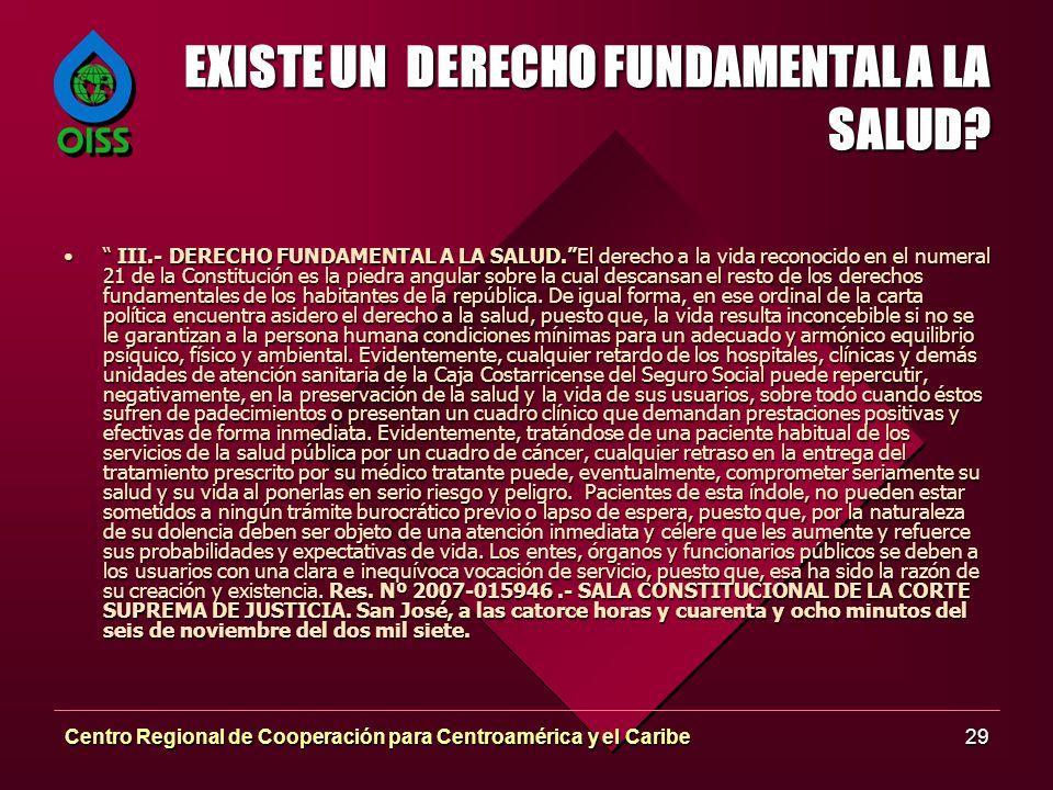 Centro Regional de Cooperación para Centroamérica y el Caribe29 EXISTE UN DERECHO FUNDAMENTAL A LA SALUD? III.- DERECHO FUNDAMENTAL A LA SALUD.El dere