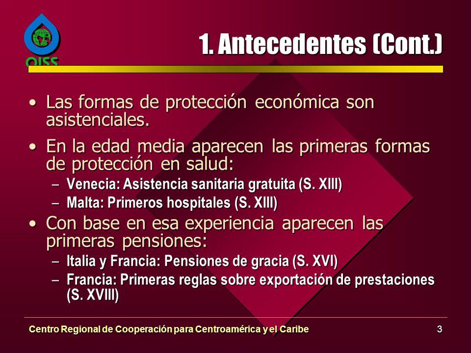 Centro Regional de Cooperación para Centroamérica y el Caribe3 1. Antecedentes (Cont.) Las formas de protección económica son asistenciales.Las formas