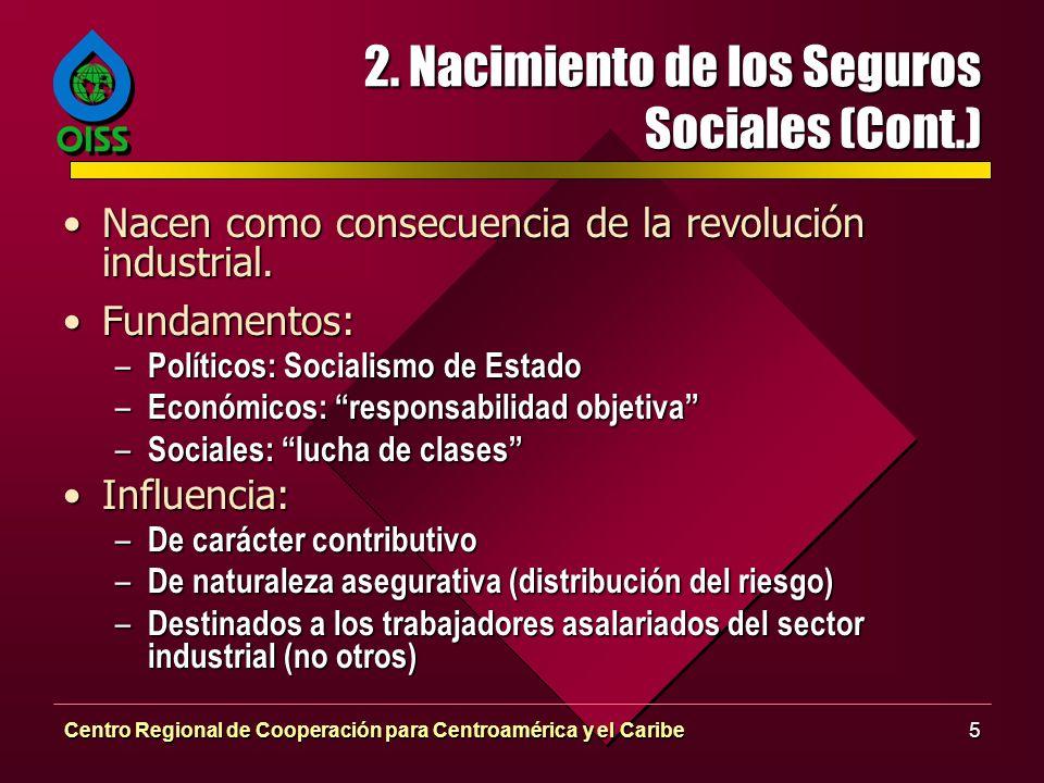 Centro Regional de Cooperación para Centroamérica y el Caribe5 2. Nacimiento de los Seguros Sociales (Cont.) Nacen como consecuencia de la revolución
