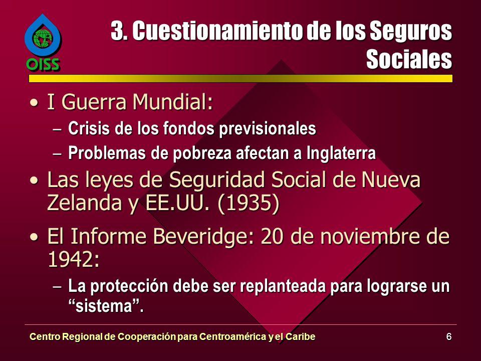 Centro Regional de Cooperación para Centroamérica y el Caribe6 3. Cuestionamiento de los Seguros Sociales I Guerra Mundial:I Guerra Mundial: – Crisis