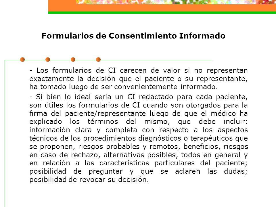 Formularios de Consentimiento Informado - Los formularios de CI carecen de valor si no representan exactamente la decisión que el paciente o su representante, ha tomado luego de ser convenientemente informado.