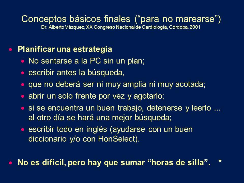 Conceptos básicos finales (para no marearse) Dr. Alberto Vázquez, XX Congreso Nacional de Cardiología, Córdoba, 2001 Planificar una estrategia No sent