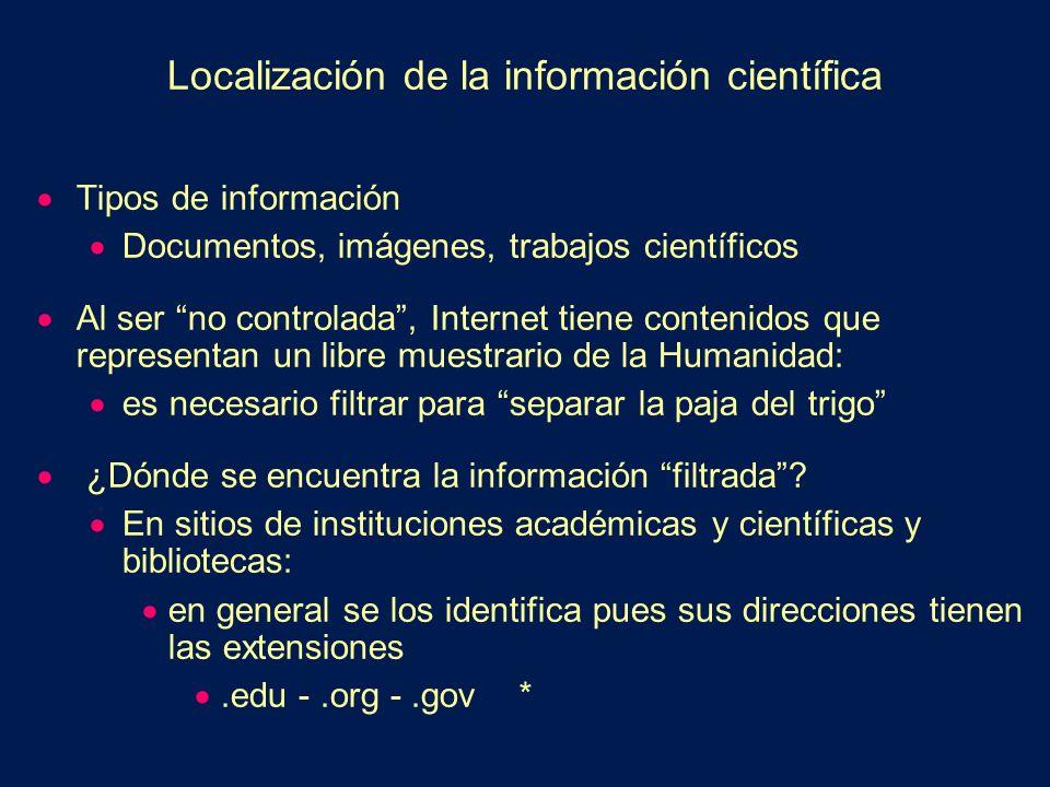 Localización de la información científica Tipos de información Documentos, imágenes, trabajos científicos Al ser no controlada, Internet tiene conteni
