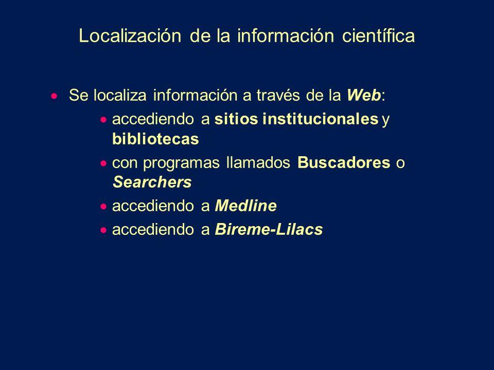 Localización de la información científica Se localiza información a través de la Web: accediendo a sitios institucionales y bibliotecas con programas