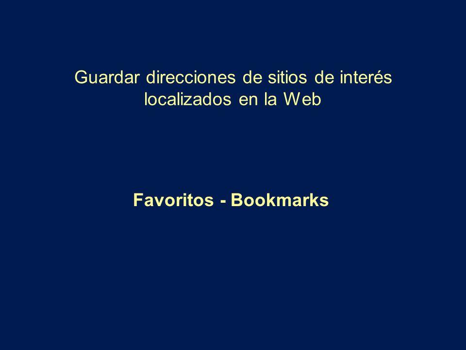 Guardar direcciones de sitios de interés localizados en la Web Favoritos - Bookmarks