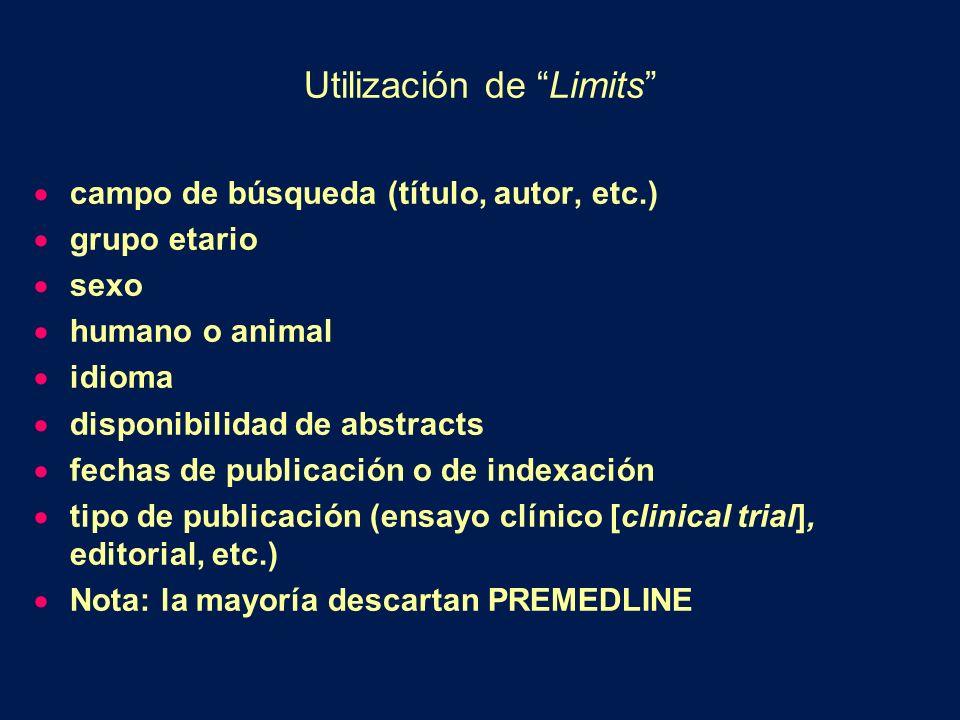 Utilización de Limits campo de búsqueda (título, autor, etc.) grupo etario sexo humano o animal idioma disponibilidad de abstracts fechas de publicación o de indexación tipo de publicación (ensayo clínico [clinical trial], editorial, etc.) Nota: la mayoría descartan PREMEDLINE