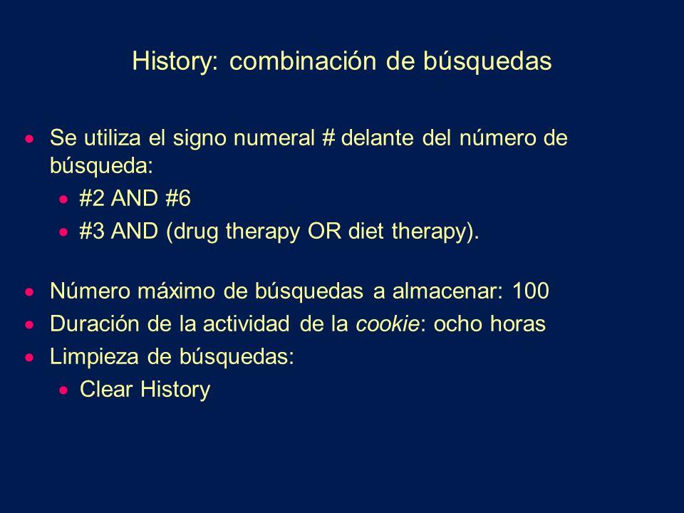 History: combinación de búsquedas Se utiliza el signo numeral # delante del número de búsqueda: #2 AND #6 #3 AND (drug therapy OR diet therapy). Númer