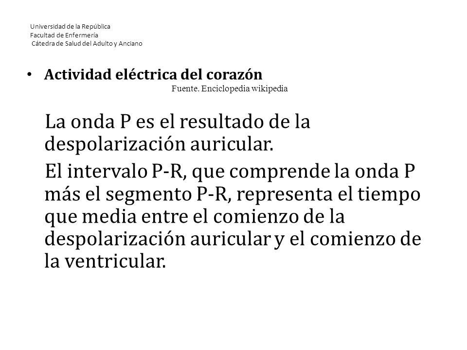Universidad de la República Facultad de Enfermería Cátedra de Salud del Adulto y Anciano Actividad eléctrica del corazón La onda P es el resultado de