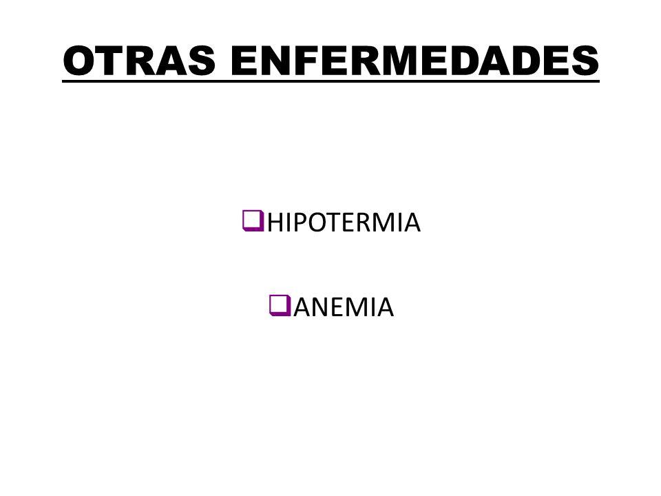 OTRAS ENFERMEDADES HIPOTERMIA ANEMIA