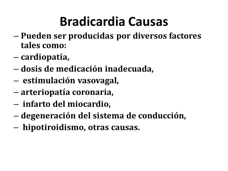 Bradicardia Causas – Pueden ser producidas por diversos factores tales como: – cardiopatía, – dosis de medicación inadecuada, – estimulación vasovagal