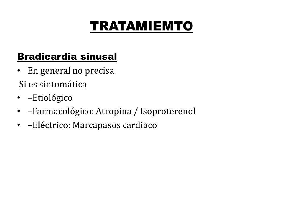 TRATAMIEMTO Bradicardia sinusal En general no precisa Si es sintomática –Etiológico –Farmacológico: Atropina / Isoproterenol –Eléctrico: Marcapasos ca