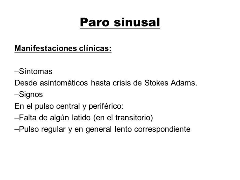 Paro sinusal Manifestaciones clínicas: –Síntomas Desde asintomáticos hasta crisis de Stokes Adams. –Signos En el pulso central y periférico: –Falta de