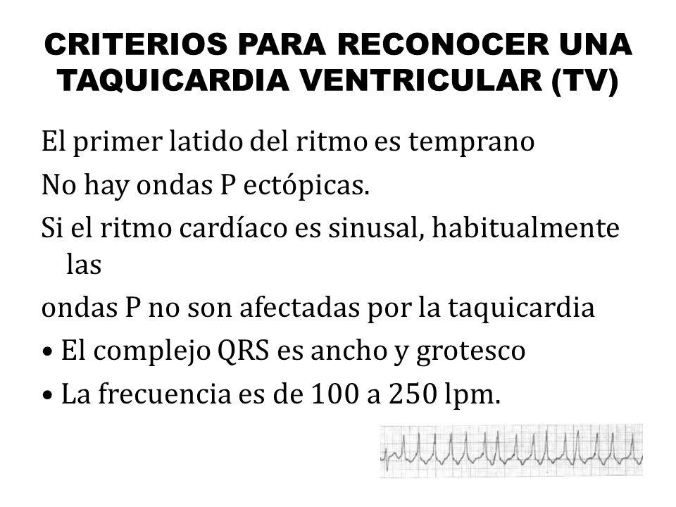 CRITERIOS PARA RECONOCER UNA TAQUICARDIA VENTRICULAR (TV) El primer latido del ritmo es temprano No hay ondas P ectópicas. Si el ritmo cardíaco es sin