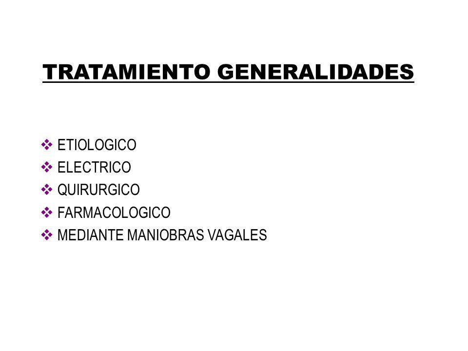 TRATAMIENTO GENERALIDADES ETIOLOGICO ELECTRICO QUIRURGICO FARMACOLOGICO MEDIANTE MANIOBRAS VAGALES