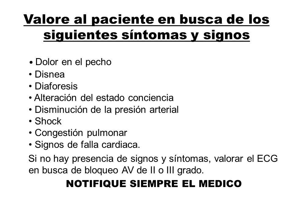 Valore al paciente en busca de los siguientes síntomas y signos Dolor en el pecho Disnea Diaforesis Alteración del estado conciencia Disminución de la
