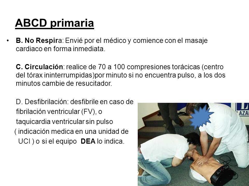 B. No Respira: Envié por el médico y comience con el masaje cardiaco en forma inmediata. C. Circulación: realice de 70 a 100 compresiones torácicas (c