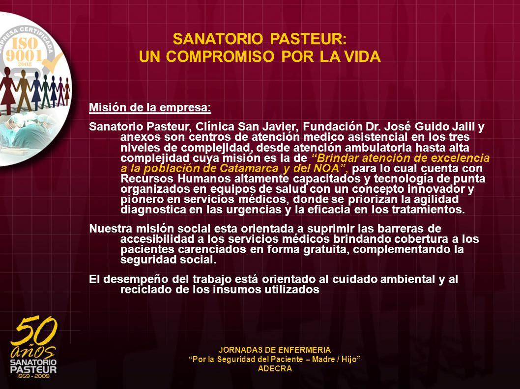 SANATORIO PASTEUR: UN COMPROMISO POR LA VIDA Misión de la empresa: Sanatorio Pasteur, Clínica San Javier, Fundación Dr. José Guido Jalil y anexos son