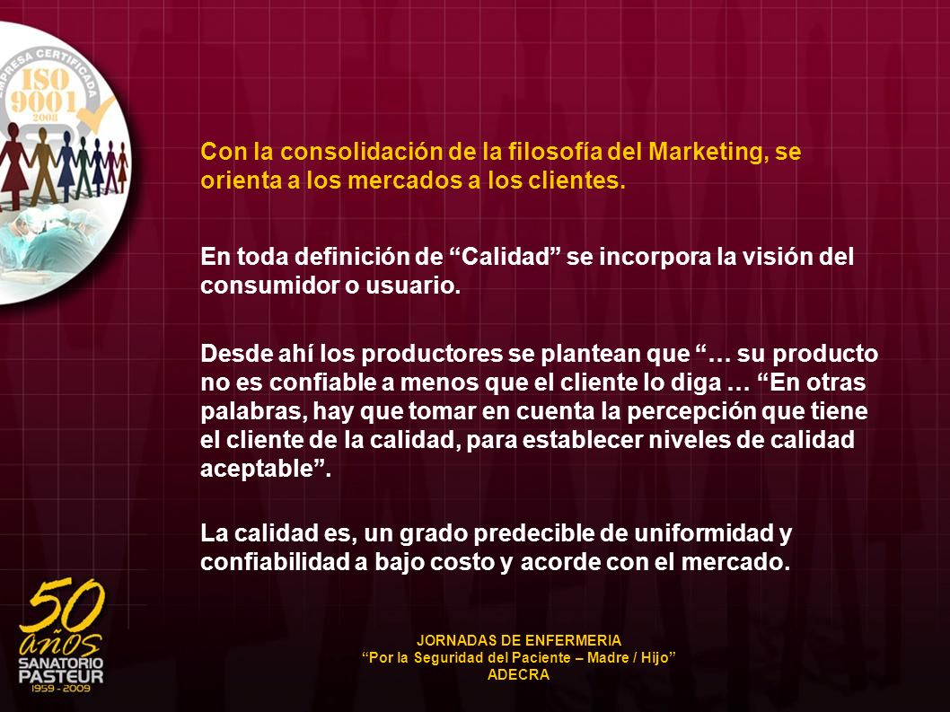 Con la consolidación de la filosofía del Marketing, se orienta a los mercados a los clientes. En toda definición de Calidad se incorpora la visión del