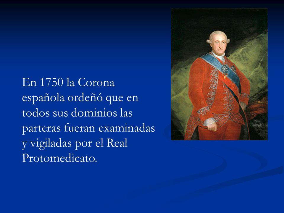 En 1750 la Corona española ordeñó que en todos sus dominios las parteras fueran examinadas y vigiladas por el Real Protomedicato.
