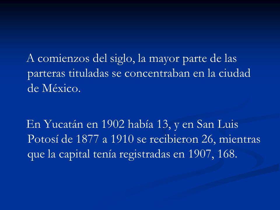 A comienzos del siglo, la mayor parte de las parteras tituladas se concentraban en la ciudad de México. En Yucatán en 1902 había 13, y en San Luis Pot