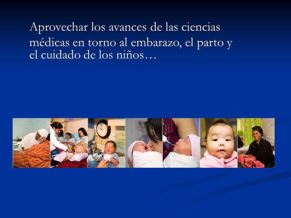 Aprovechar los avances de las ciencias médicas en torno al embarazo, el parto y el cuidado de los niños…